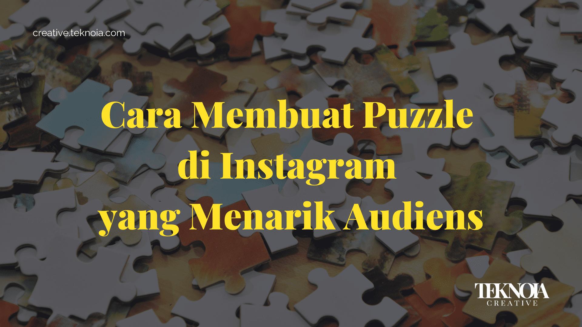 Cara Membuat Puzzle Di Instagram Yang Menarik Audiens Teknoia Creative